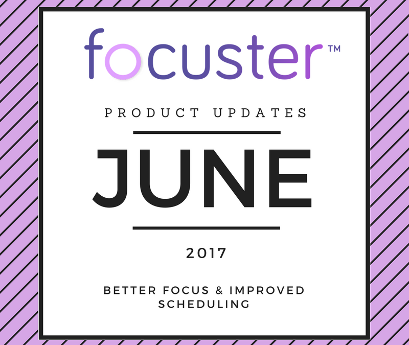 Product updates: better focus and improved scheduling